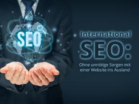 International SEO: Ohne unnötige Sorgen mit einer Website ins Ausland