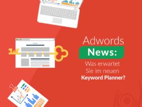 Adwords News: Was erwartet Sie im neuen Keyword Planner?