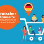 Deutscher E-Commerce: Wie herausfordernd ist ein deutscher Kunde?