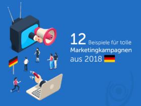 12 Beispiele für tolle Marketingkampagnen aus 2018