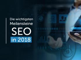 Die wichtigsten Meilensteine: SEO in 2018