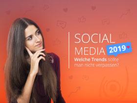 Social Media 2019: Welche Trends sollte man nicht verpassen?