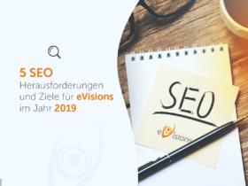5 SEO Herausforderungen und Ziele für eVisions im Jahr 2019