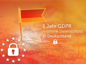 1 Jahr GDPR – online Datenschutz in Deutschland