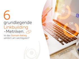 6 grundlegende Linkbuilding-Metriken. Ist das Domain Rating wirklich am wichtigsten?