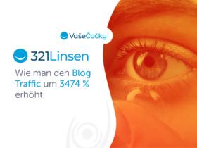 321Linsen.de/VašeČočky.cz: Wie man den Blog Traffic um 3474 % erhöht