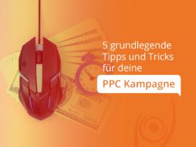 5 grundlegende Tipps und Tricks für deine PPC Kampagne