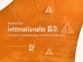 Risiken für internationales SEO: Content-Lokalisierung und technisches SEO