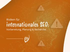 Risiken für internationales SEO: Vorbereitung, Planung & Recherche