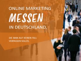 Online Marketing Messen in Deutschland, die man auf keinen Fall verpassen sollte