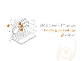 SEO & Content: 5 Tipps, wie Inhalte gute Rankings erzielen