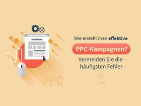 Wie erstellt man effektive PPC-Kampagnen? Vermeiden Sie die häufigsten Fehler